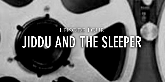Episode Four Jiddu and The Sleeper