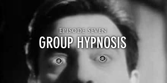 Episode 7 Group Hypnosis